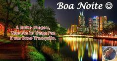 Desejo-te uma Excelente Noite!  Muito Boa Noite.  #atreveteaserlivre #escolheserfeliz #boanoite