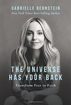 The Universe Has Your Back: Transform Fear Into Faith, by Gabrielle Bernstein