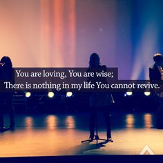 You are loving, You are wise; There is nothing in my life You cannot revive.  www.elevationchurch.org