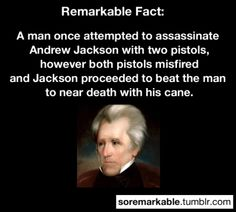 Andrew Jackson and take it from a history major... this is true.