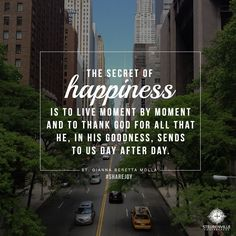 """The secret of happiness is to live moment by moment and to thank God for all that He, in His goodness, sends to us day after day."" // St. Gianna Beretta Molla #ShareJoy"