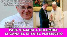 Papa viajará a Colombia, si gana el Sí en el plebiscito