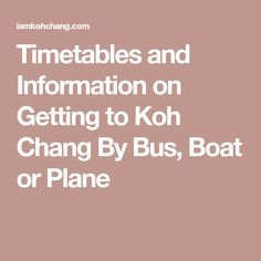 Timetables and Information on Getting to Koh Chang By Bus, Boat or Plane