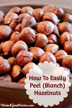 How To Easily Peel (Blanch) Hazelnuts by WickedGoodKitchen.com ~ The simplest way to blanch or peel hazelnuts.
