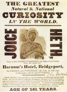 Poster advertising Joice Heth, whom P.T. Barnum claimed was 161 years old and George Washington's wet nurse. Public domain.