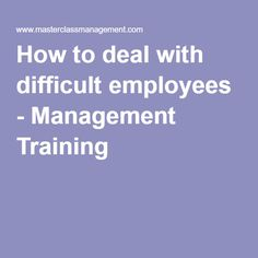 How to deal with difficult employees - Management Training