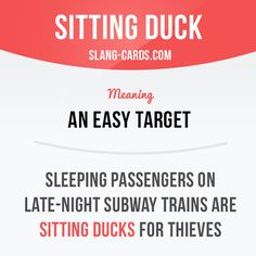 """Sitting duck"" means an easy target. Example: Sleeping passengers on late-night subway trains are sitting ducks for thieves. Get our apps for learning English: learzing.com"