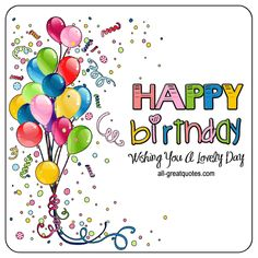 Happy Birthday - Wishing You A Lovely Day | all-greatquotes.com #HappyBirthday #BirthdayWishes
