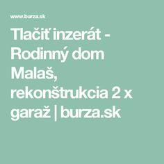 Tlačiť inzerát - Rodinný dom Malaš, rekonštrukcia 2 x garaž | burza.sk