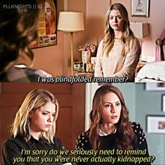 "Alison Dilaurentis and Spencer Hastings quote ""I'm sorry, do we seriously need to remind you that you were never kidnapped??"" PLL"