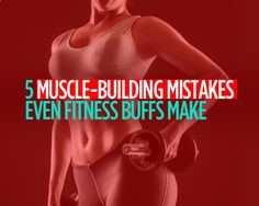 5 Muscle-Building Mistakes Even Fitness Buffs Make