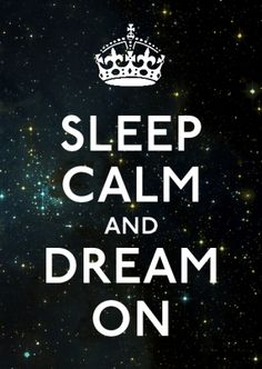 Sleep Calm and Dream On.haha.