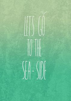 Let's go to the sea-side