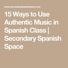 15 Ways to Use Authentic Music in Spanish Class | Secondary Spanish Space