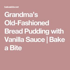 Grandma's Old-Fashioned Bread Pudding with Vanilla Sauce | Bake a Bite