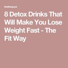 8 Detox Drinks That Will Make You Lose Weight Fast - The Fit Way