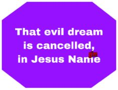 Every evil dream targeted to rubbish my life is cancelled, in the Mighty Name of Jesus. Lord, let the dreams that are revealed for my testimonies come to pass, in Jesus Name Deliverance Prayers, Names Of Jesus