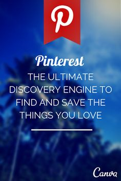 Pinterest: the ultimate DISCOVERY engine.