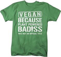 Shirts By Sarah Men's Unisex Vegan Plant Powered Bad*ss Funny T-shirt