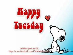 Happy Tuesday!   --Peanuts Gang/Snoopy
