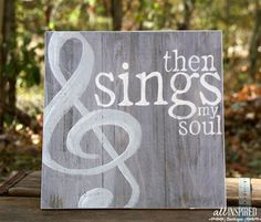 Then Sings my Soul Sign-I'm thinking print off music sheets, stain with coffee, deco to canvas to do multimedia project
