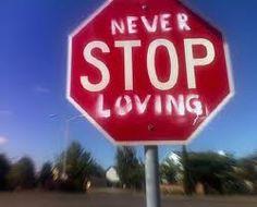 never stop loving..