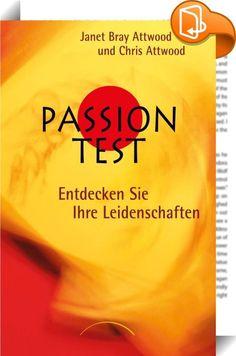 Passion Test    :  Passion Test  Sind sie manchmal entmutigt und vom Leben frustriert? Kommt es Ihnen oft so vor, als würden sich Ihre Träume nie erfüllen? Dieses Buch wird das ändern. Wie Sie vielleicht wissen, ist ein leidenschaftlich gelebtes Leben der Schlüssel zu Glück und Erfüllung. Doch die meisten Menschen müssen erst einmal herausfinden, was ihre Leidenschaften überhaupt sind.  Mit einem klar strukturierten, einfachen Test hilft Ihnen Feuer und Flamme, zu erkennen, was Sie wir...