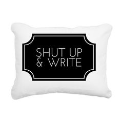 """Shut Up And Write"" Pillow on CafePress.com #writer #funny"