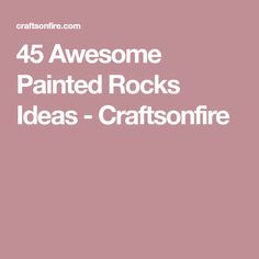 45 Awesome Painted Rocks Ideas - Craftsonfire