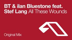 BT & ilan Bluestone feat. Stef Lang - All These Wounds