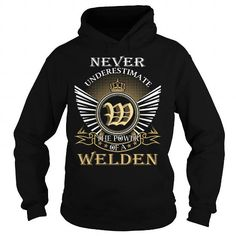 Never Underestimate The Power of a WELDEN - Last Name, Surname T-Shirt #name #tshirts #WELDEN #gift #ideas #Popular #Everything #Videos #Shop #Animals #pets #Architecture #Art #Cars #motorcycles #Celebrities #DIY #crafts #Design #Education #Entertainment #Food #drink #Gardening #Geek #Hair #beauty #Health #fitness #History #Holidays #events #Home decor #Humor #Illustrations #posters #Kids #parenting #Men #Outdoors #Photography #Products #Quotes #Science #nature #Sports #Tattoos #Technology…
