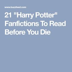 "21 ""Harry Potter"" Fanfictions To Read Before You Die"