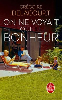 On ne voyait que le bonheur - Grégoire Delacourt - Babelio Thing 1, France 1, Lus, Lectures, Romans, Reading Lists, Books To Read, Ebooks, Amazon Fr