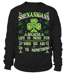 # Shenanigans Because Life Is More Fun When You Are Up To Something T-Shirt .  Tags: American, growth, with, irish, roots, american, boston, chicago, clover, grown, ireland, irish, irish, america, irish, american, irish, culture, irish, festivals, new, york, pride, saint, patricks, day, shamrock, south, boston, southie, st, patricks, day,  paddy, pattys, day, usa, Irish, Irish, Flag, Irish, Flag, shamrock, Saint, Patrick's, Day, St, Patrick's, Day, St, Patrick's, Day, St., Patrick's, Day…