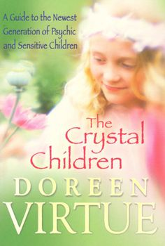 The Crystal Children by Doreen Virtue. A must read for those w/children of this age...