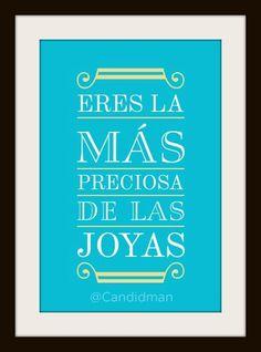 """""""Eres la más #Preciosa de las #Joyas"""". @candidman #Frases"""