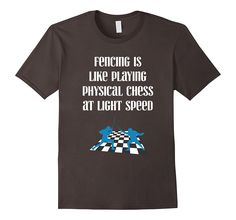Fencing Is Like Playing Physical Chess At Light Speed T-shirt.  Available in a variety of colors and sizes.