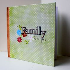 Gather Favorite Family Recipes and make a booklet for the kids.