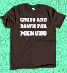 Funny Mexican Food Shirt Crudo and Down for Menudo Mexicans Be Like Sunday Hangover Shirt gift for him mens funny tshirt drinking Old Shirts, Vinyl Shirts, Funny Shirts, Custom Shirts, Mexican Shirts, Mexican Sayings, Diy Shirt, Diy Tank, Personalized T Shirts