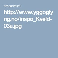 http://www.yggoglyng.no/inspo_Kveld-03a.jpg