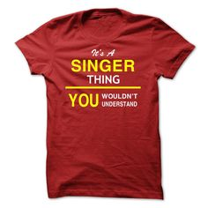 [Best Tshirt name list] Its A SINGER Thing  Discount 5%  If Youre A SINGER You Understand  Everyone else has no idea  These make great gifts for other family members  Tshirt Guys Lady Hodie  TAG YOUR FRIEND SHARE and Get Discount Today Order now before we SELL OUT  Camping a ritz thing you wouldnt understand tshirt hoodie hoodies year name birthday a singer thing