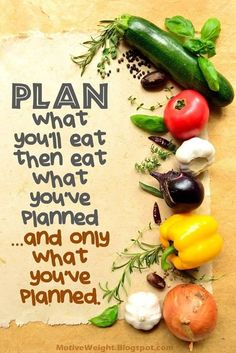 Plan what you'll eat than eat what you've planned. And only what you've planned!