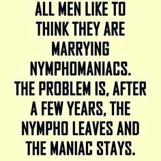 All men like to think they are marrying nymphomaniacs Funny Adult Memes, Funny Jokes For Adults, Adult Humour, Wisdom Quotes, True Quotes, Funny Quotes, Sex Quotes, Seriously Funny, Really Funny