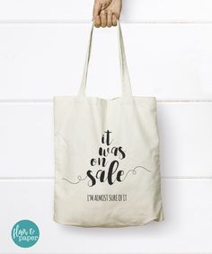 Funny Canvas Tote Bag, Canvas Shopping bag, It was on sale, I'm almost sure of it, Housewarming, Birthday gift, Graduation gift by FlairandPaper on Etsy. Find it here: http://etsy.me/2eN1ZEH