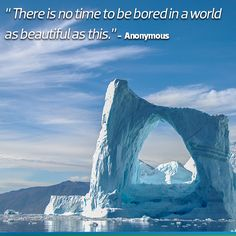There is no time to be bored in a world as beautiful as this - Anonymous.