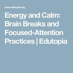 Energy and Calm: Brain Breaks and Focused-Attention Practices | Edutopia
