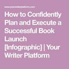 How to Confidently Plan and Execute a Successful Book Launch [Infographic] | Your Writer Platform