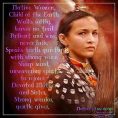 Native American Women - this reminds me of me actually, or what I would be if I could actually achieve enough peace of mind to be my true self