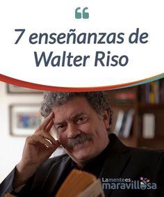 7 enseñanzas de Walter Riso Walter Riso, #psicólogo y escritor de numerosas #publicaciones, nos #transmite en sus obras grandes enseñanzas para nuestra vida y la vida en común. En este artículo, te descubrimos 7 de ellas. #Libros