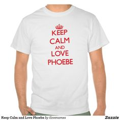 Keep Calm and Love Phoebe Tshirt